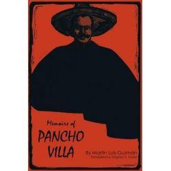 Memoirs of Pancho Villa by Martin Luis Guzman, 9780292750289.