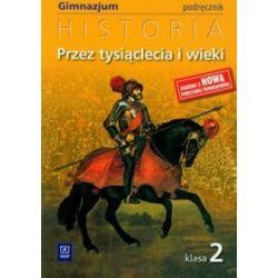 Historia. Przez tysiąclecia i wieki - podręcznik, klasa 2, gimnazjum - Grzegorz Kucharczyk, Paweł Milcarek, Marek Robak