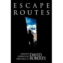 Escape Routes, Further Adventure Writings of David Roberts by David Roberts, 9780898866018.