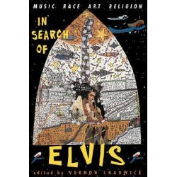 In Search of Elvis, Music, Race, Art, Religion by Vernon Chadwick, 9780813329871.