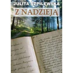 Z nadzieją - Julita Szpilewska