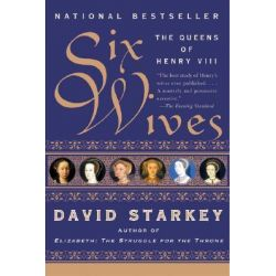 Six Wives, The Queens of Henry VIII by David Starkey, 9780060005504.