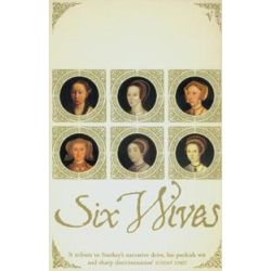 Six Wives, The Queens of Henry VIII by David Starkey, 9780099437246.