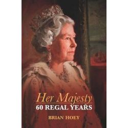 Her Majesty, Sixty Regal Years by Brian Hoey, 9781849542937.