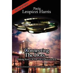 Connecting the Dots..., Making Sense of the UFO Phenomenon by Paola Leopizzi Harris, 9781434371782.