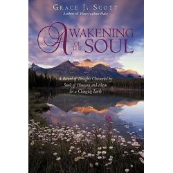 Awakening of the Soul, A Record of Thoughts Channeled by Souls of Humans and Aliens for a Changing Earth by Ann Bonadio, 9781440181573.
