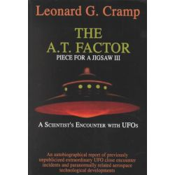 A. T. Factor, Piece for a Jigsaw: A Scientist's Encounter with UFO's Pt. III by Leonard George Cramp, 9780932813923.