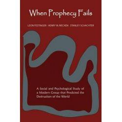 When Prophecy Fails by Professor Leon Festinger, 9781891396984.