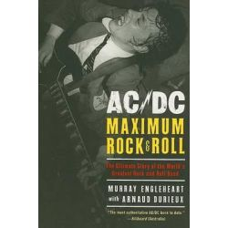 AC/DC Maximum Rock & Roll, The Ultimate Story of the World's Greatest Rock and Roll Band by Murry Engleheart, 9780061133923.