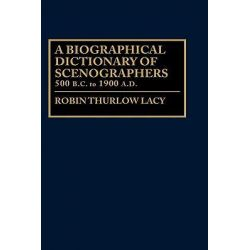 A Biographical Dictionary of Scenographers, 500 B.C. to 1900 A.D. by Robin Thrower Lacy, 9780313274299.