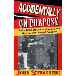 Accidentally on Purpose, Reflections on Life, Acting and the Nine Natural Laws of Creativity by John Strasberg, 9781557833587.
