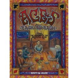 Aces Back to Back, The History of the Grateful Dead (1965 - 2013) -- 20th Anniversary Edition by Scott W Allen, 9781478719434.