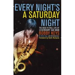 Every Night's a Saturday Night, The Rock 'n' Roll Life of Legendary Sax Man Bobby Keys by Bobby Keys, 9781780387055. Po angielsku