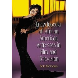 Encyclopedia of African American Actresses in Film and Television by Bob McCann, 9780786437900. Po angielsku