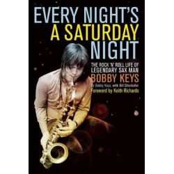 Every Night's a Saturday Night, The Rock 'n' Roll Life of Legendary Sax Man Bobby Keys by Bobby Keys, 9781619021068. Po angielsku