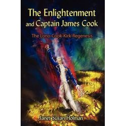 Enlightenment and Captain James Cook, The Lono-Cook-Kirk-Regenesis by Janet Susan Holman, 9781434368980. Po angielsku