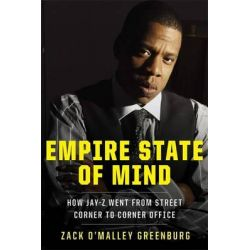 Empire State of Mind, How Jay-Z Went from Street Corner to Corner Office by Zack O'Malley Greenburg, 9781591843818. Po angielsku