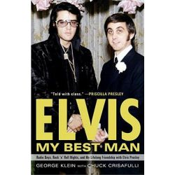 Elvis: My Best Man, Radio Days, Rock 'n' Roll Nights, and My Lifelong Friendship with Elvis Presley by George Klein, 9780307452757. Po angielsku