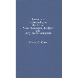 Energy and Individuality in the Art of Anna Huntington, Sculptor, and Amy Beach by Myrna G. Eden, 9780810819160. Po angielsku