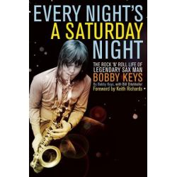 Every Night is a Saturday Night, The Rock 'n' Roll Life of Legendary Sax Man Bobby Keys by Bobby Keys, 9781582437835. Po angielsku