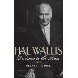 Hal Wallis, Producer to the Stars by Bernard F. Dick, 9780813123172.