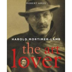 Harold Mortimer-Lamb, The Art Lover by Robert Amos, 9781771510189.
