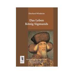 Bücher: Das Leben König Sigmunds  von Oswald Holder-Egger,Theodor Hagen,Eberhard Windecke