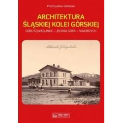 Architektura Śląskiej Kolei Górskiej - Przemysław Dominas