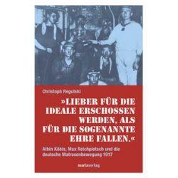 Bücher: Lieber für die Ideale erschossen werden, als für die sogenannte Ehre fallen.  von Christoph Regulski