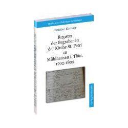 Bücher: Register der Begrabenen der Kirche St. Petri zu Mühlhausen i. Thür. 1702-1802 (Band 4)  von Christian Kirchner