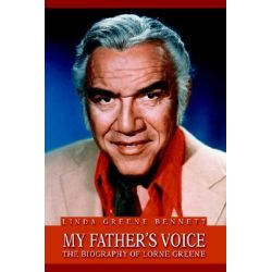 My Father's Voice, The Biography of Lorne Greene by Linda Greene Bennett, 9780595668168.