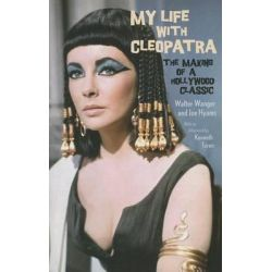My Life with Cleopatra, The Making of a Hollywood Classic by Walter Wanger, 9780345804051.