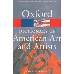 Oxford Dictionary of American Art and Artists, Oxford Paperback Reference by Anne Lee Morgan, 9780195373219.