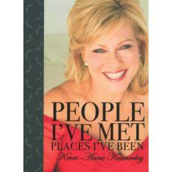People I've Met, Places I've Been by Kerri-Anne Kennerley, 9781741108996.