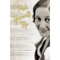Pick Yourself Up, Dorothy Fields and the American Musical by Charlotte Greenspan, 9780195111101.
