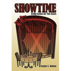 Showtime, Acting Scenes for Two Actors by Gregory L. Hudson, 9781456711436.