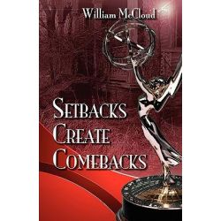 Setbacks Create Comebacks by William McCloud, 9780984493128.