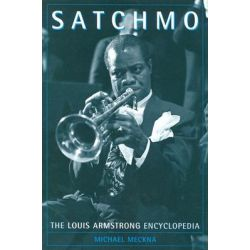 Satchmo, The Louis Armstrong Encyclopedia by Michael Meckna, 9780313301377.