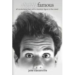 Slightly Famous by Jake Sasseville, 9780615670133.