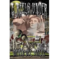 Six Reels Under by David Del Valle, 9781593936969.