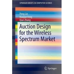 Auction Design for the Wireless Spectrum Market by Pengzhi Lin, 9783319067988.