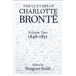 The Letters of Charlotte Brontee: 1848-1851 Volume II, With a Selection of Letters by Family and Friends by Charlotte Bronte, 9780198185987.