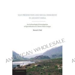 Salt Production and Social Hierarchy in Ancient China, An Archaeological Investigation of Specialization in China's Three Gorges by Rowan K. Flad, 9781107629936. Po angielsku