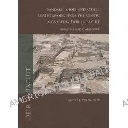 Sandals, Shoes and Other Leatherwork from the Coptic Monastery Deir El-Bachit, Analysis and Catalogue by Andre J. Veldmeijer, 9789088900747. Po angielsku