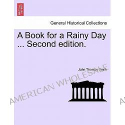 A Book for a Rainy Day ... Second Edition. by John Thomas Smith, II, 9781241317584.