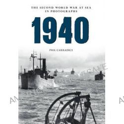 1940 the Second World War at Sea in Photographs by Phil Carradice, 9781445622408.