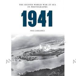 1941 the Second World War at Sea in Photographs by Phil Carradice, 9781445622453.