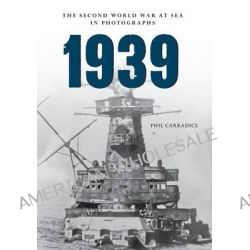 1939 the Second World War at Sea in Photographs by Phil Carradice, 9781445622354.
