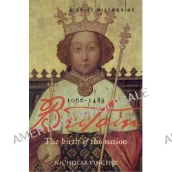 A Brief History of Britain, Birth of the Nation: 1066-1485 v. 1 by Nicholas Vincent, 9781845293963.