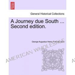 A Journey Due South ... Second Edition. by George Augustus Henry Fairfield Sala, 9781241598211.